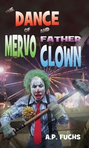 The Dance of Mervo and Father Clown: A Clown Horror Novelette ebook by A.P. Fuchs