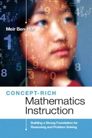 Concept-Rich Mathematics Instruction: Building a Strong Foundation for Reasoning and Problem Solving ebook by Ben-Hur, Meir