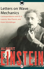 Letters on Wave Mechanics - Correspondence with H. A. Lorentz, Max Planck, and Erwin Schrödinger ebook by Albert Einstein,K. Przibram,Martin J. Klein