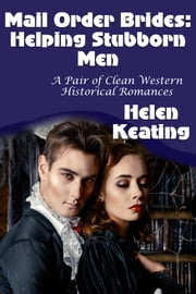 Mail Order Brides: Helping Stubborn Men (A Pair of Clean Western Historical Romances) ebook by Helen Keating