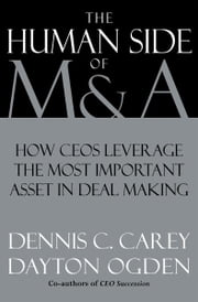The Human Side of M & A: How CEOs Leverage the Most Important Asset in Deal Making ebook by Dennis C. Carey,Dayton Ogden,Judith A. Roland