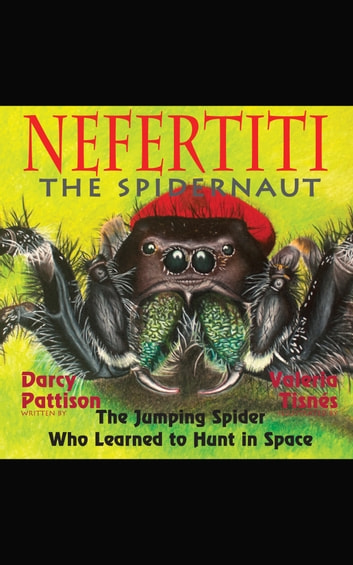 Nefertiti, the spidernaut - The Jumping Spider Who Learned to Hunt in Space ebook by Darcy Pattison