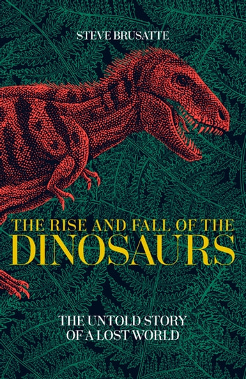 The rise and fall of the dinosaurs ebook by steve brusatte the rise and fall of the dinosaurs the untold story of a lost world ebook fandeluxe Image collections