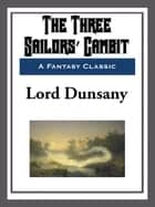 The Three Sailors' Gambit ebook by Lord Dunsany