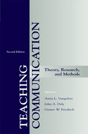 Teaching Communication - Theory, Research, and Methods ebook by Anita L. Vangelisti,John A Daly,Gustav W. Friedrich