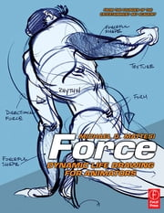 Force: Dynamic Life Drawing for Animators ebook by Mike Mattesi