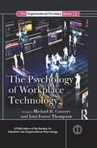 The Psychology of Workplace Technology ebook by Michael D. Coovert,Lori Foster Thompson