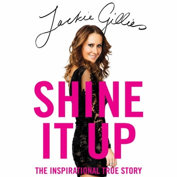 Shine It Up - The inspirational true story audiobook by Jackie Gillies