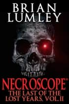 Necroscope: The Last of the Lost Years, Vol. II ebook by Brian Lumley