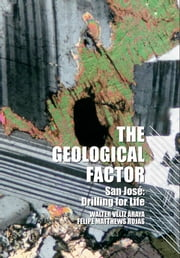 The Geological Factor - San Jose: Drilling for Life ebook by Walter Véliz Araya,Felipe Matthews Rojas