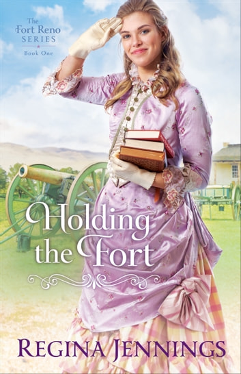 Holding the Fort (The Fort Reno Series Book #1) ebook by Regina Jennings