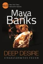 Deep Desire - Ungezähmtes Feuer ebook by Maya Banks