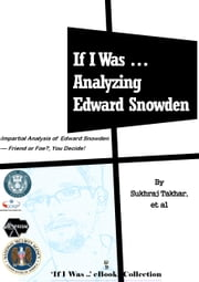 If I Was ... Analyzing Edward Snowden ebook by Sukhraj Takhar