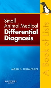 Small Animal Medical Differential Diagnosis - A Book of Lists ebook by Mark Thompson