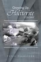 Growing up in a Hutterite Colony ebook by Peter Tschetter