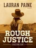 Rough Justice - A Western Story ebook by Lauran Paine