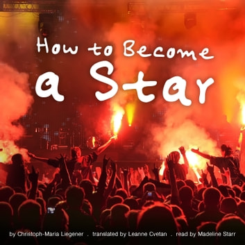 How to Become a Star audiobook by Christoph-Maria Liegener,Elliott Sheridan