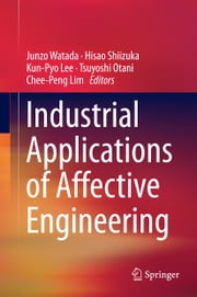 Industrial Applications of Affective Engineering ebook by Junzo Watada,Hisao Shiizuka,Kun-Pyo Lee,Tsuyoshi Otani,Chee-Peng Lim