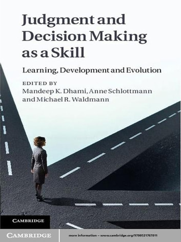 Judgment and Decision Making as a Skill - Learning, Development and Evolution ebook by