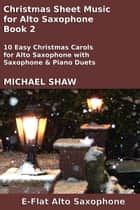 Christmas Sheet Music for Alto Saxophone: Book 2 ebook by Michael Shaw