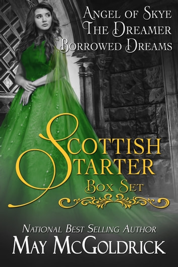Scottish Starter Box Set: Three Full Length Series-Starter Novels, Angel of Skye, The Dreamer, Borrowed Dreams ebook by May McGoldrick