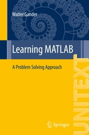 Learning MATLAB - A Problem Solving Approach ebook by Walter Gander
