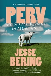 Perv - The Sexual Deviant in All of Us ebook by Jesse Bering