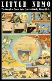 Little Nemo - The Complete Comic Strips (1905 - 1914) by Winsor McCay (Platinum Age Vintage Comics) ebook by Winsor Mccay