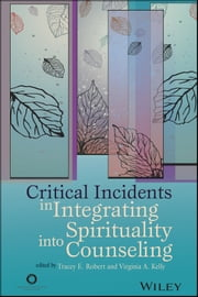 Critical Incidents in Integrating Spirituality into Counseling ebook by Tracy E. Robert,Virginia A. Kelly