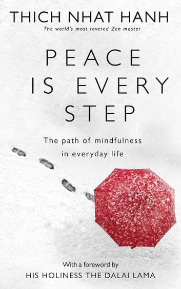 Peace Is Every Step - The Path of Mindfulness in Everyday Life eBook by Thich Nhat Hanh
