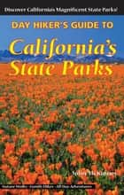 Day Hiker's Guide to California's State Parks ebook by John McKinney