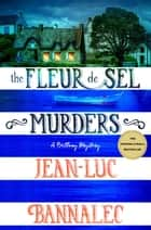 The Fleur de Sel Murders - A Brittany Mystery ebook by Jean-Luc Bannalec