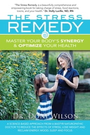 The Stress Remedy: Master Your Body's Synergy and Optimize Your Health ebook by Dr. Doni Wilson