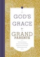 God's Grace for Grandparents ebook by B&H Editorial Staff