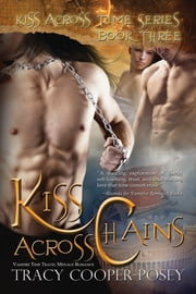 Kiss Across Chains - A Vampire Time Travel Menage Romance ebook by Tracy Cooper-Posey