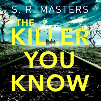 The Killer You Know - The absolutely gripping thriller that will keep you guessing audiobook by S. R. Masters