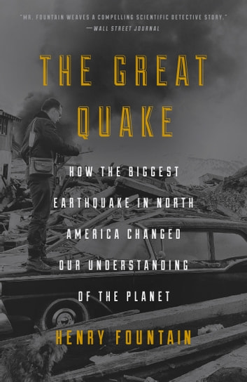 The Great Quake - How the Biggest Earthquake in North America Changed Our Understanding of the Planet ebook by Henry Fountain