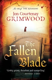 The Fallen Blade - Act One of the Assassini ebook by Jon Courtenay Grimwood