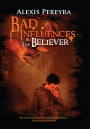 Bad Influences & The Believer ebook by Alexis Pereyra