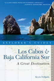 Explorer's Guide Los Cabos & Baja California Sur: A Great Destination (Second Edition) (Explorer's Great Destinations) ebook by Kevin Delgado