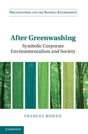 After Greenwashing - Symbolic Corporate Environmentalism and Society ebook by Frances Bowen