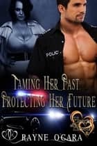 Taming Her Past - Protecting Her Future ebook by Rayne O'Gara