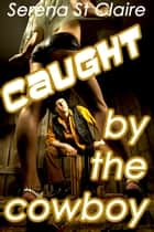 Caught by the Cowboy ebook by