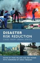 Disaster Risk Reduction - Cases from Urban Africa ebook by Mark Pelling, Ben Wisner