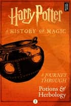 A Journey Through Potions and Herbology ebook by Pottermore Publishing