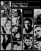 The Invisible Art of Film Music - A Comprehensive History ebook by