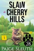 Slain in Cherry Hills - A Cat Cozy Mystery Whodunit ebook by Paige Sleuth