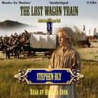 The Lost Wagon Train (Retta Barre's Oregon Trail Series, Book 1) audiobook by Stephen Bly