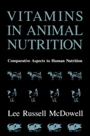 Vitamins in Animal Nutrition: Comparative Aspects to Human Nutrition ebook by McDowell, Lee Russell