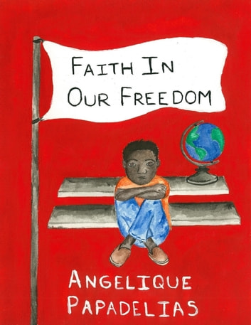 Faith In Our Freedom ebook by Angelique Papadelias